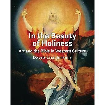 In de schoonheid van heiligheid kunst en de Bijbel in westerse cultuur door David Lyle Jeffrey