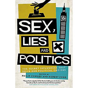 Sex - Lies and Politics - The Secret Influences That Drive our Politic