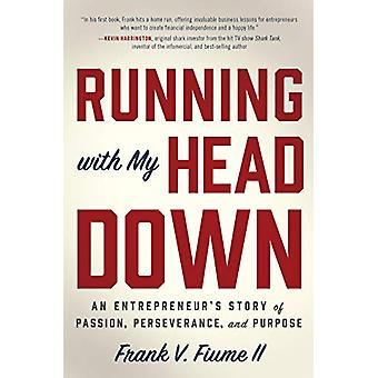 Running with My Head Down - An Entrepreneur's Story of Passion - Perse