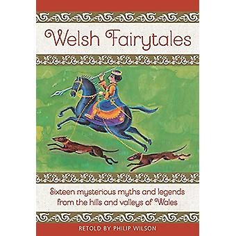 Welsh Fairytales - Sixteen mysterious myths and legends from the hills