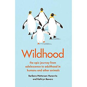 Wildhood - the epic journey from adolescence to adulthood in humans an