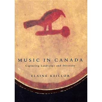 Music in Canada - Capturing Landscape and Diversity by Elaine Keillor