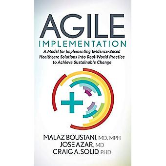Agile Implementation - A Model for Implementing Evidence-Based Healthc