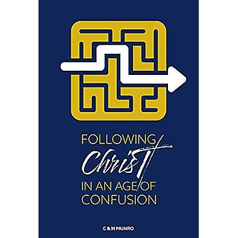 Following Christ in an Age of Confusion by Craig & Hannah Munro -