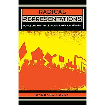 Radical Representations  Politics and Form in U.S. Proletarian Fiction 19291941 by Barbara Foley