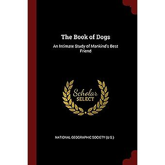 The Book of Dogs - An Intimate Study of Mankind's Best Friend by Natio