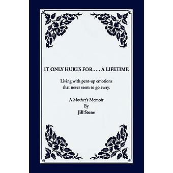 It Only Hurts For ... A Lifetime by Jill Stone - 9781425792930 Book