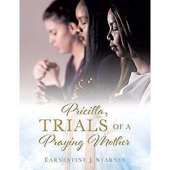 Pricilla - Trials of a Praying Mother by Earnestine J Starnes - 97815