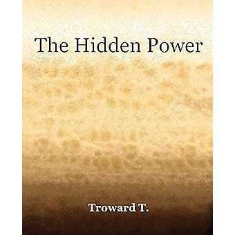The Hidden Power (1922) by T Troward - 9781594621475 Book
