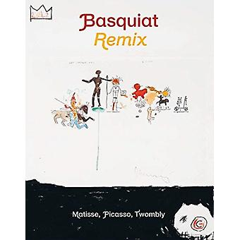 Basquiat Remixed  Matisse Picasso Twombly by Edited by Stephane Ibars