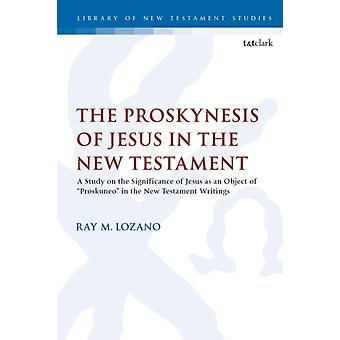 The Proskynesis of Jesus in the New Testament by Lozano & Dr Ray M. Biola University & USA