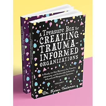 A Treasure Box for Creating TraumaInformed Organizations by Treisman & Dr Karen & Clinical Psychologist & trainer & & author