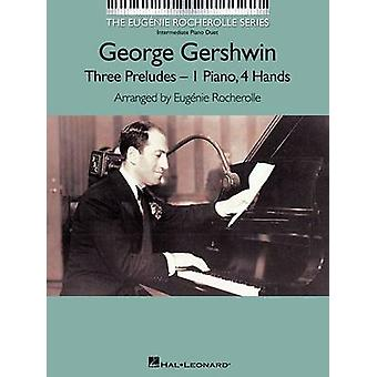 George Gershwin  Three Preludes by Adapted by Eugenie Rocherolle & By composer George Gershwin