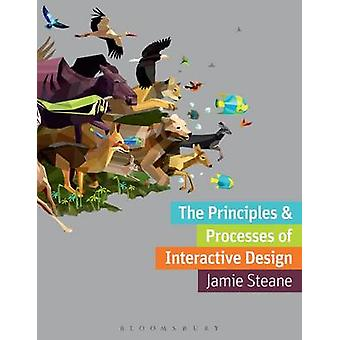 The Principles and Processes of Interactive Design by Jamie Steane