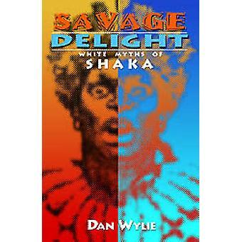 Savage Delight - witte mythen van Shaka door Dan Wylie - 9780869809556 boek