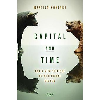 Capital and Time - For a New Critique of Neoliberal Reason by Martijn