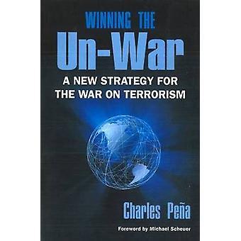 Sieg im Un-Krieg - eine neue Strategie für den Krieg gegen den Terrorismus von Charle