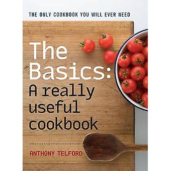 The Basics - A really useful cookbook by Anthony Telford - 97817417521