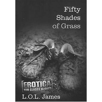 Fifty Shades of Grass by L. O. L. James - 9781925275094 Book