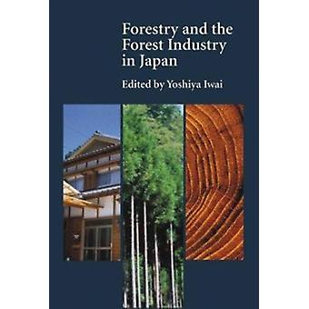 Forestry and the Forest Industry in Japan by Yoshiya Iwai - 978077480