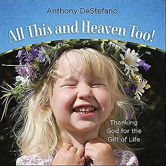 Kaikki tämä ja taivas myös!: kiittää Jumalaa elämän lahjasta
