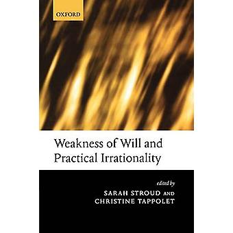 Weakness of Will and Practical Irrationality by Stroud & Sarah