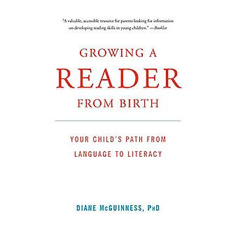 Growing a Reader from Birth Your Childs Path from Language to Literacy by McGuinness & Diane