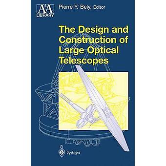 The Design and Construction of Large Optical Telescopes by Edited by Pierre Bely