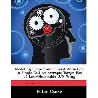 Modellierung von piezokeramischen Twist Betätigung in SingleCell anisotropen Torque-Box des LowObservable UAV Flügels durch Cseke & Peter