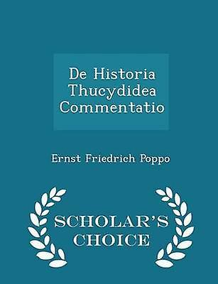 De Historia Thucydidea Commentatio  Scholars Choice Edition by Poppo & Ernst Friedrich