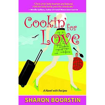 Cookin for LoveA Novel with Recipes by Boorstin & Sharon