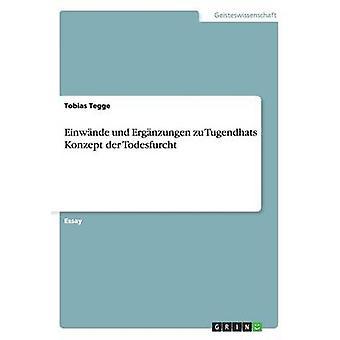 Einwnde und Ergnzungen zu Tugendhats Konzept der Todesfurcht by Tegge & Tobias
