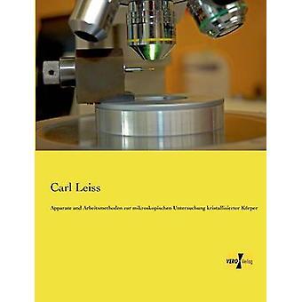 Apparate und Arbeitsmethoden zur mikroskopischen Untersuchung kristallisierter Krper by Leiss & Carl