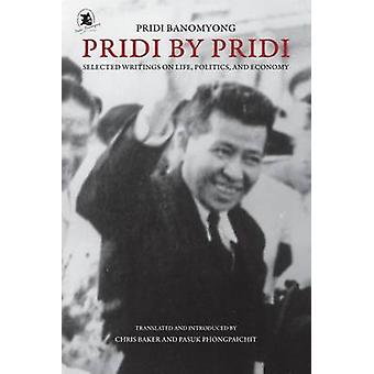 Pridi by Pridi - Selected Writing on Life - Politics - and Economy by