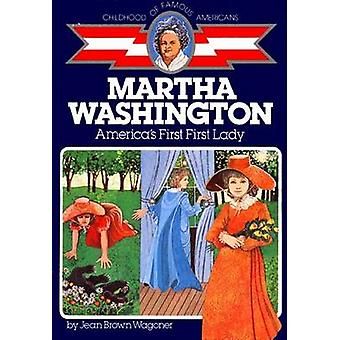 Martha Washington - America's First First Lady by Jean Brown Wagonner