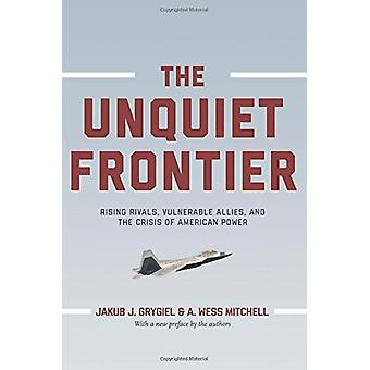 The Unquiet Frontier - Rising Rivals - Vulnerable Allies - and the Cri