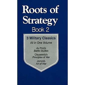 Roots of Strategy - 3 Military Classics - Bk. 2 by Ardant Du Picq - Car