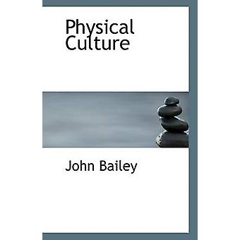Physical Culture by Colonel John Bailey - 9781113386694 Book