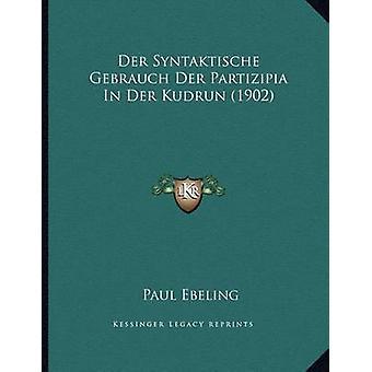 Der Syntaktische Gebrauch Der Partizipia in Der Kudrun (1902) by Paul