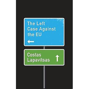 The Left Case Against the EU by The Left Case Against the EU - 978150