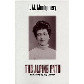 Alpine Path - The Story of My Life by L. M. Montgomery - 9781550412949