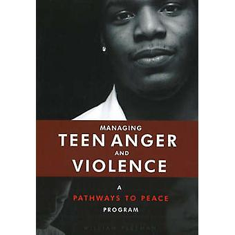Managing Teen Anger and Violence - A Pathways to Peace Program by Will