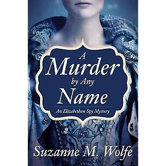 A Murder By Any Name - An Elizabethan Spy Mystery by A Murder By Any N