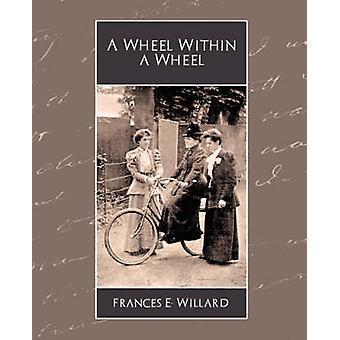 Ein Rad in einem Rad von Frances E. Willard & E. Willard