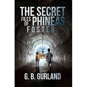 The Secret Files of Phineas Foster por G B Gurland