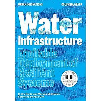 Vatteninfrastruktur Rättvis utbyggnad av motståndskraftiga system av Sart & S. Bry
