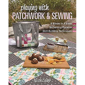 Playing with Patchwork  Sewing by Nicole Calver