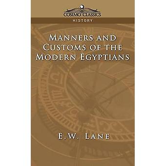 Manners and Customs of the Modern Egyptians by Lane & E. W.