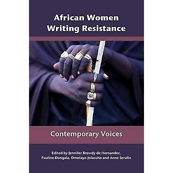 African Women Writing Resistance Contemporary Voices by Browdy de Hernandez & Jennifer