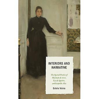 Interiors and Narrative The Spatial Poetics of Machado de Assis Eca de Queiros and Leopoldo Alas by Vieira & Estela